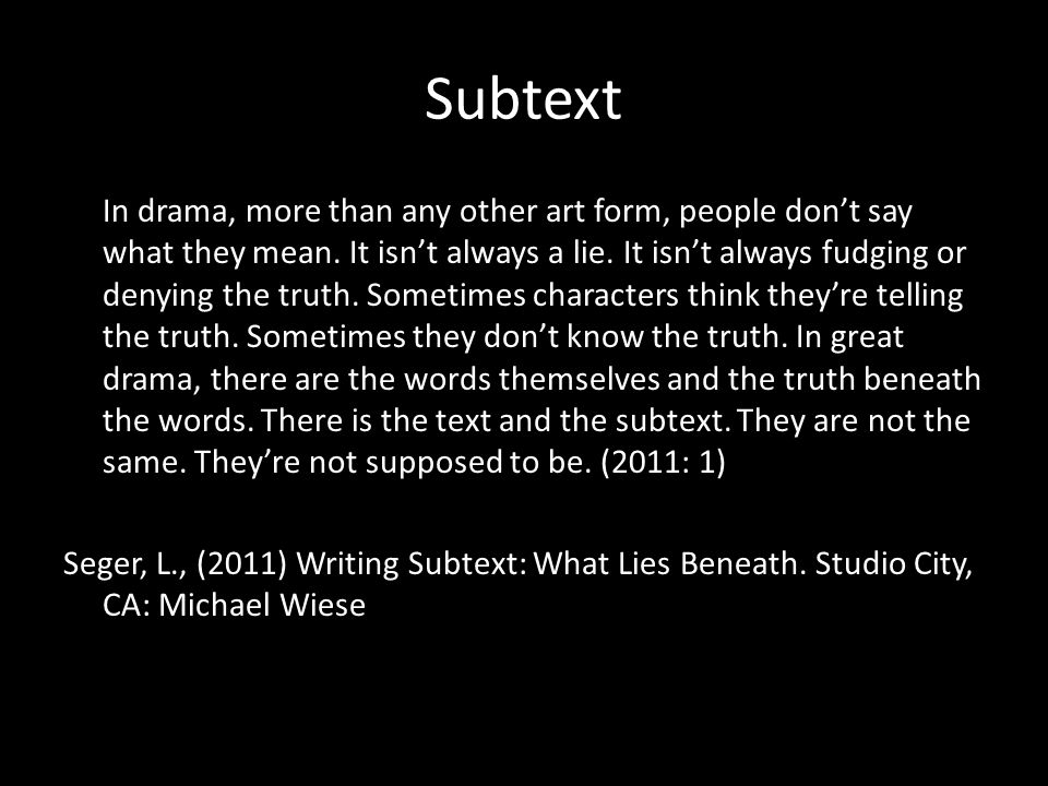 Subtext In drama, more than any other art form, people don't say what they mean.