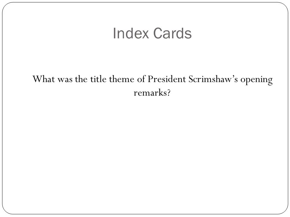 Index Cards What was the title theme of President Scrimshaw's opening remarks