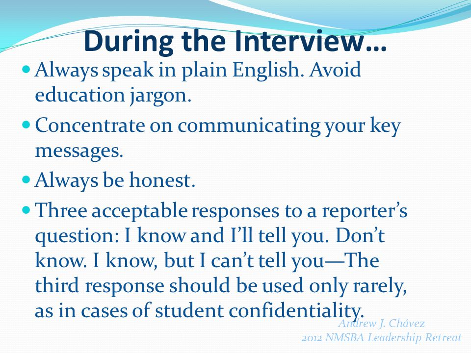 During the Interview… Always speak in plain English.