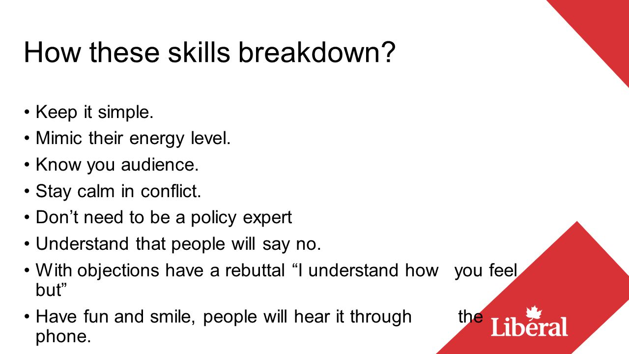 How these skills breakdown. Keep it simple. Mimic their energy level.