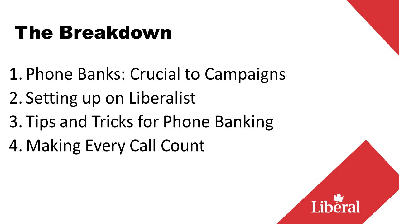 The Breakdown 1.Phone Banks: Crucial to Campaigns 2.Setting up on Liberalist 3.Tips and Tricks for Phone Banking 4.Making Every Call Count