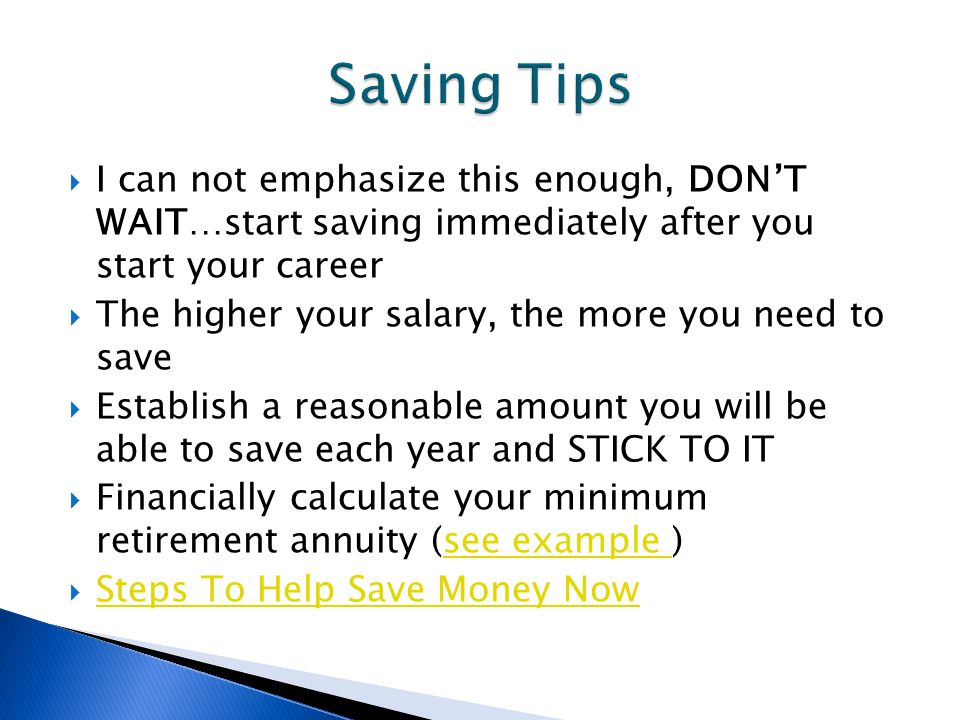  The sooner you start saving, the less you need to save each year  You will retire with more money  Rather hurt now than later (later when you no longer work!)  See the link below for a simple way to calculate how much you should save  Save Now vs.