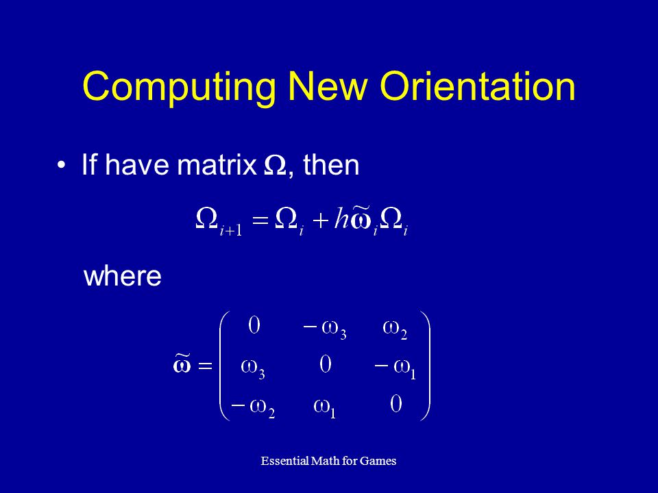 Essential Math for Games Computing New Orientation If have matrix , then where