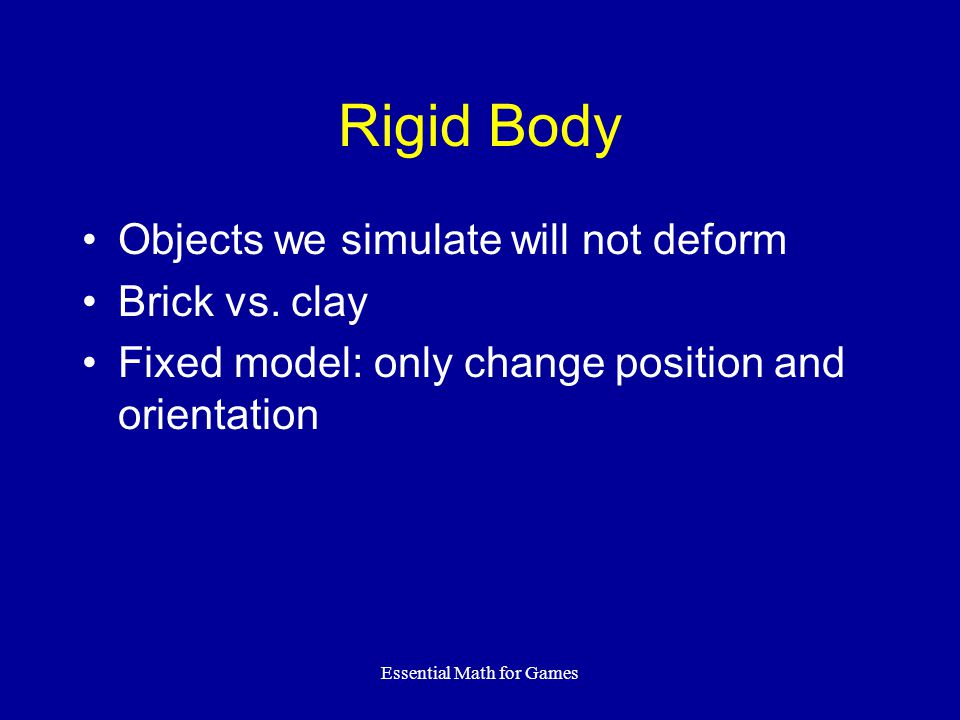 Essential Math for Games Rigid Body Objects we simulate will not deform Brick vs.