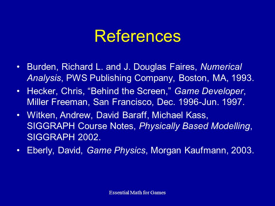 Essential Math for Games References Burden, Richard L.