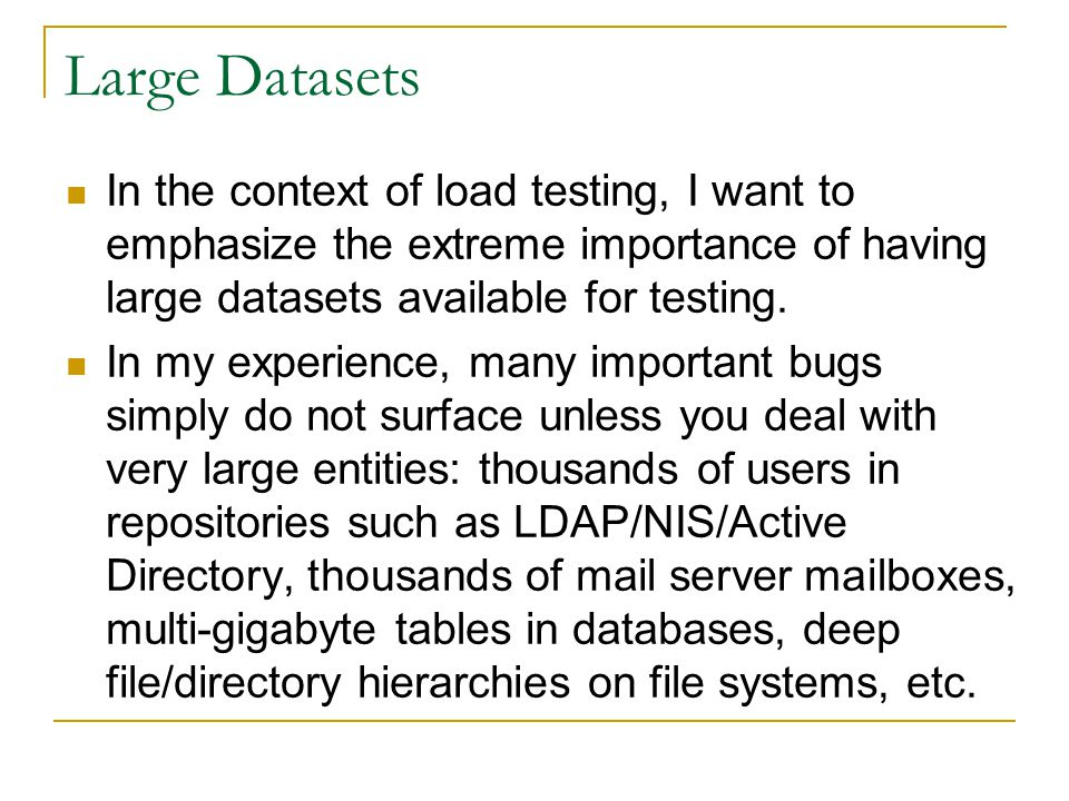 Large Datasets In the context of load testing, I want to emphasize the extreme importance of having large datasets available for testing.