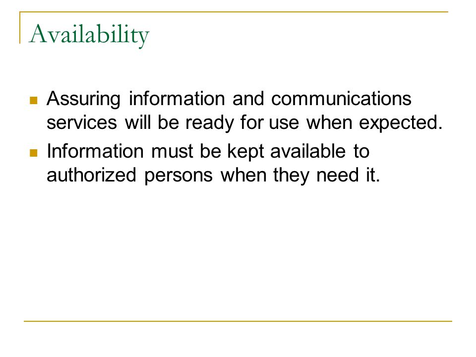 Availability Assuring information and communications services will be ready for use when expected.