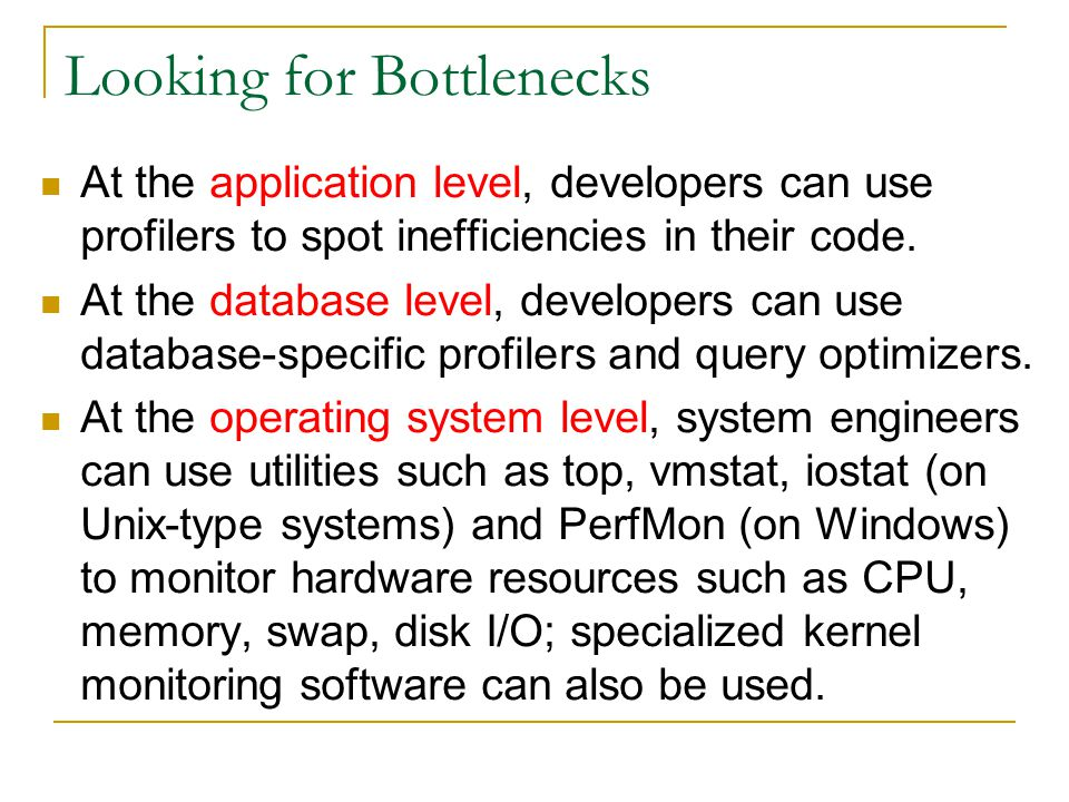 Looking for Bottlenecks At the application level, developers can use profilers to spot inefficiencies in their code.