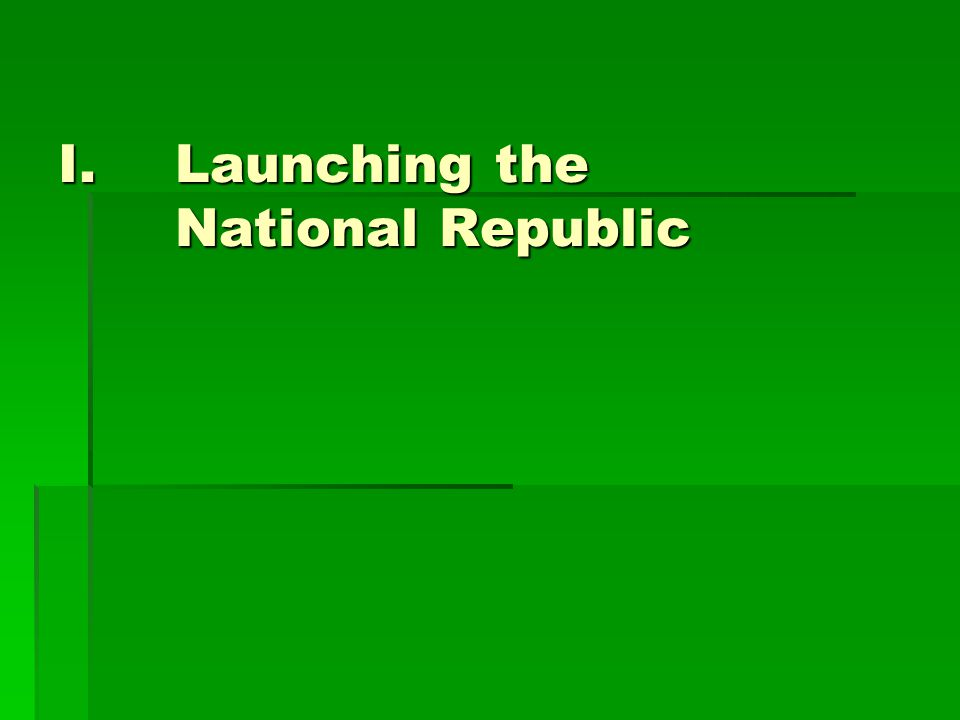 I.Launching the National Republic