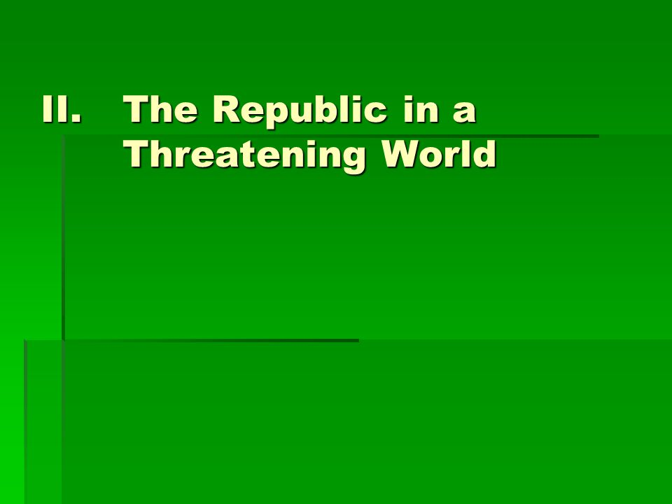 II.The Republic in a Threatening World