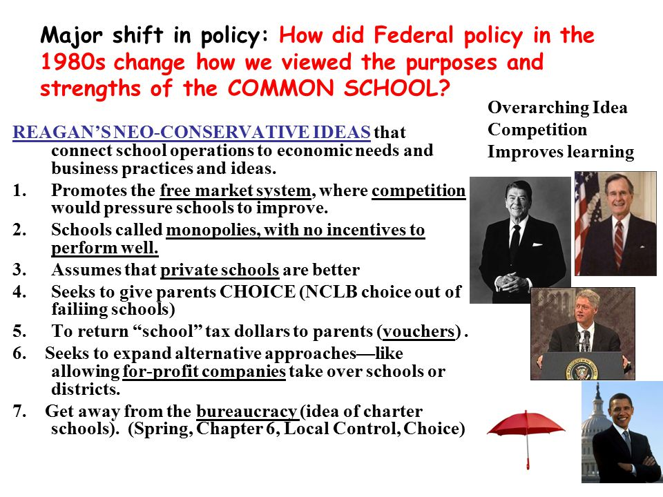 Major shift in policy: How did Federal policy in the 1980s change how we viewed the purposes and strengths of the COMMON SCHOOL.