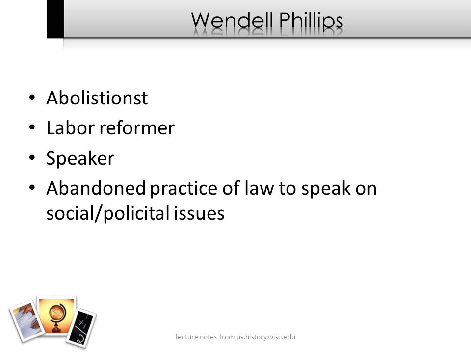 Abolistionst Labor reformer Speaker Abandoned practice of law to speak on social/policital issues lecture notes from us.history.wisc.edu