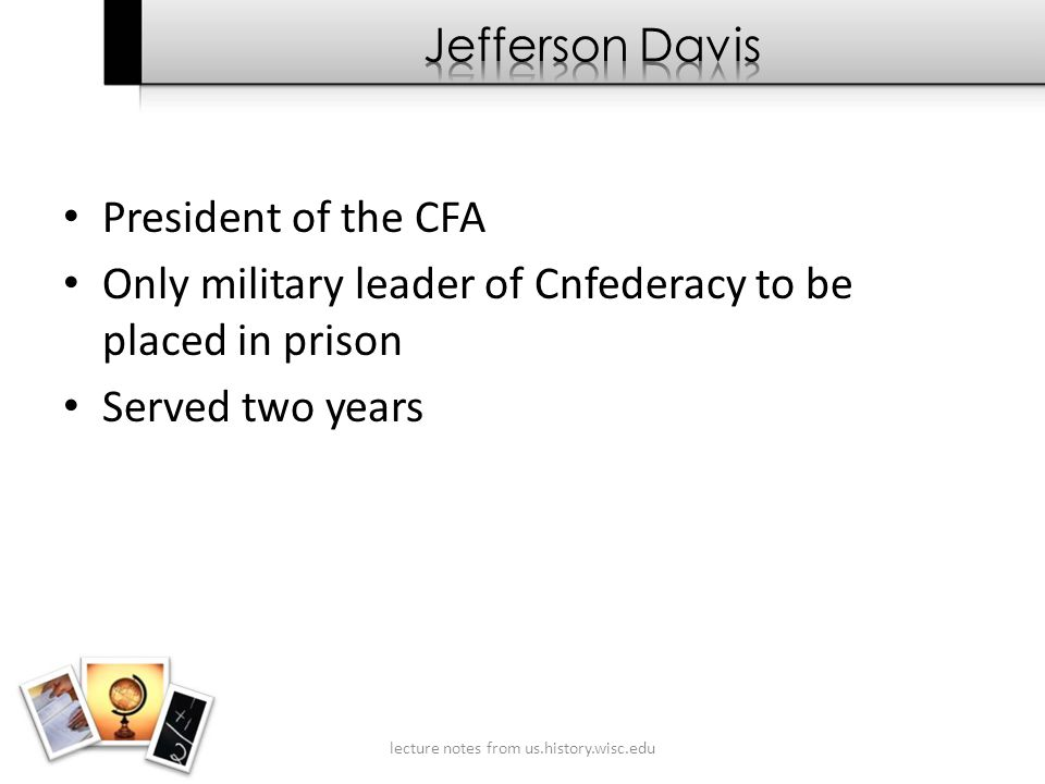 President of the CFA Only military leader of Cnfederacy to be placed in prison Served two years lecture notes from us.history.wisc.edu