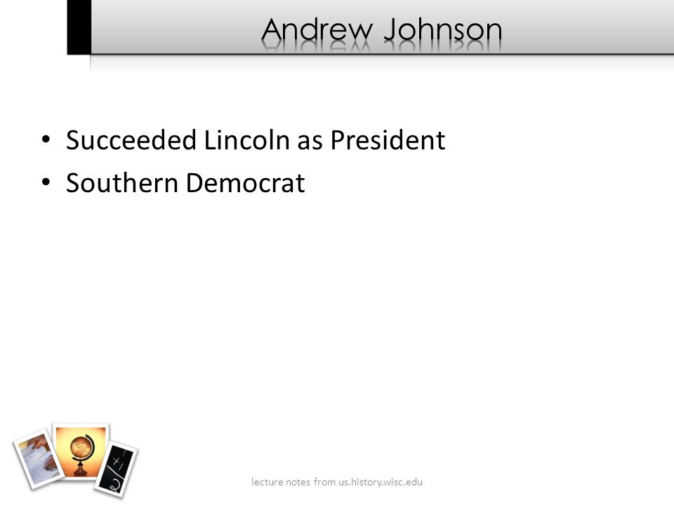 Succeeded Lincoln as President Southern Democrat lecture notes from us.history.wisc.edu