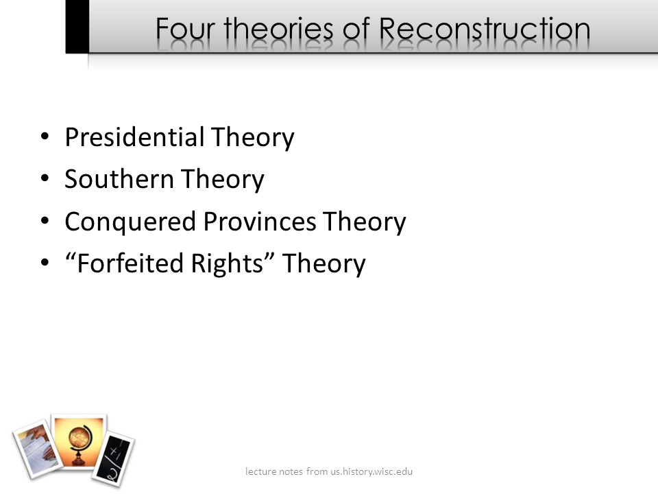 Presidential Theory Southern Theory Conquered Provinces Theory Forfeited Rights Theory lecture notes from us.history.wisc.edu