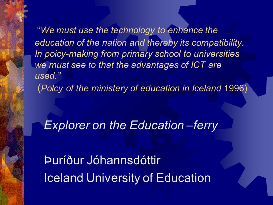 We must use the technology to enhance the education of the nation and thereby its compatibility.