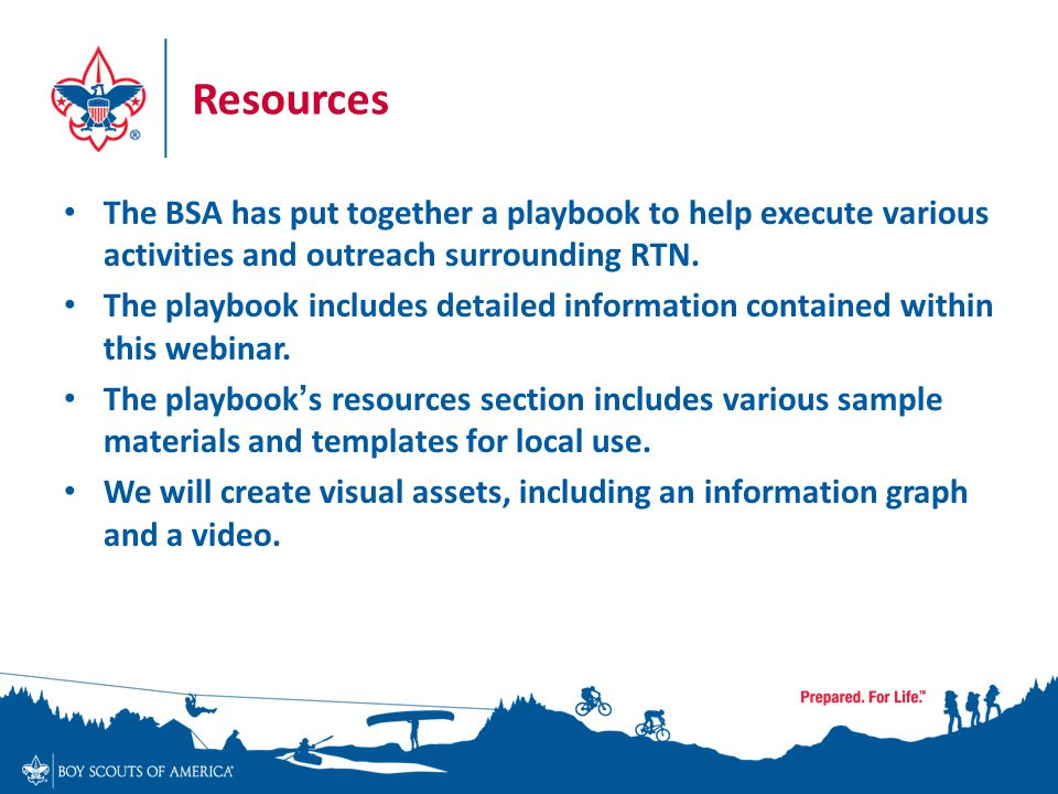 Resources The BSA has put together a playbook to help execute various activities and outreach surrounding RTN.