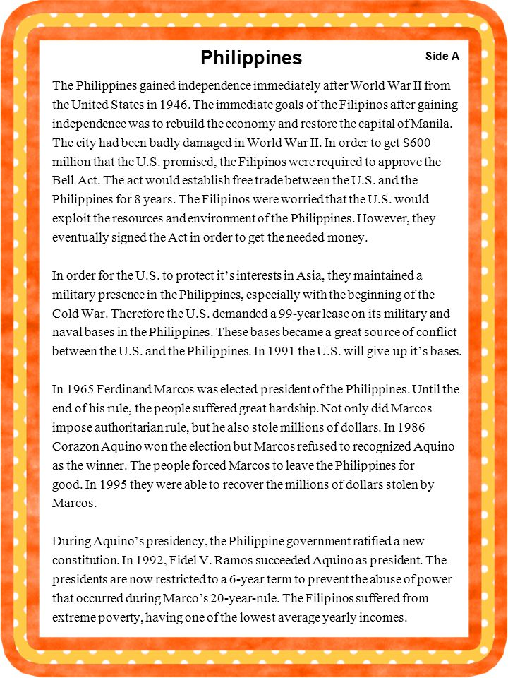 Philippines The Philippines gained independence immediately after World War II from the United States in 1946.