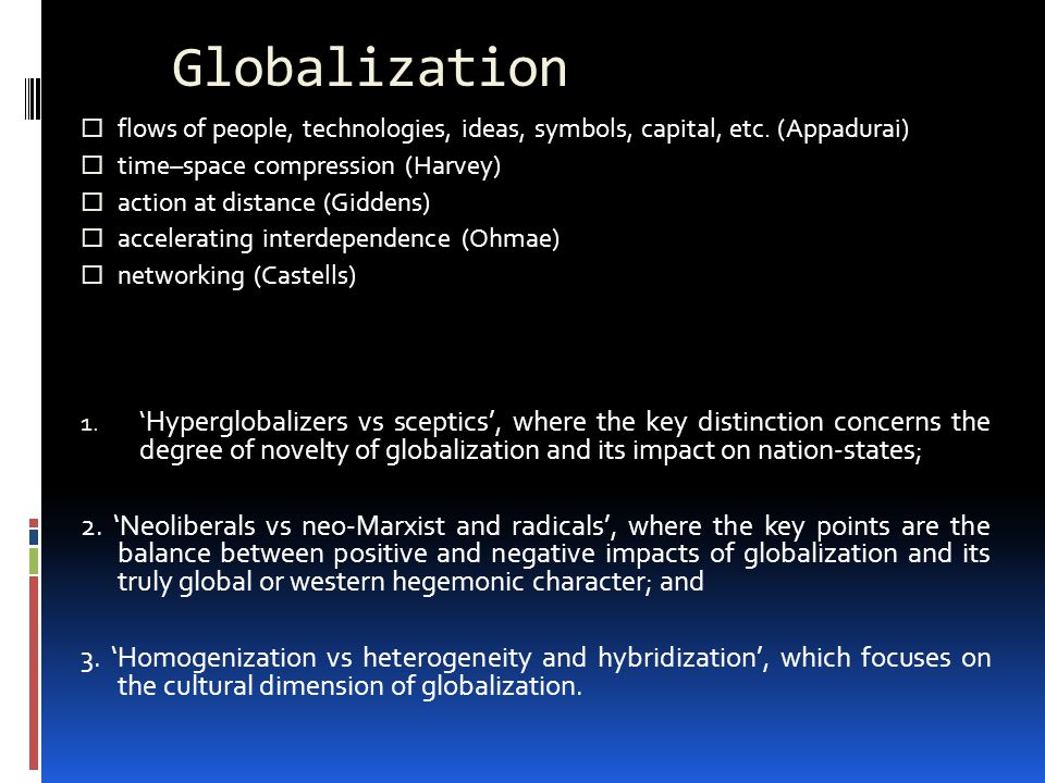 Globalization  flows of people, technologies, ideas, symbols, capital, etc.