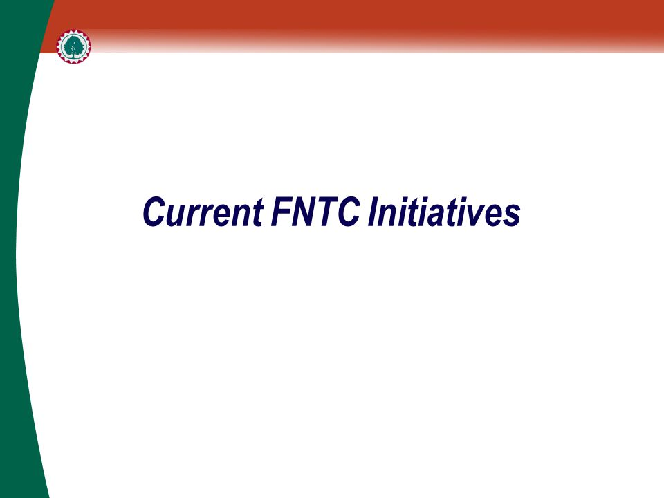 Current FNTC Initiatives