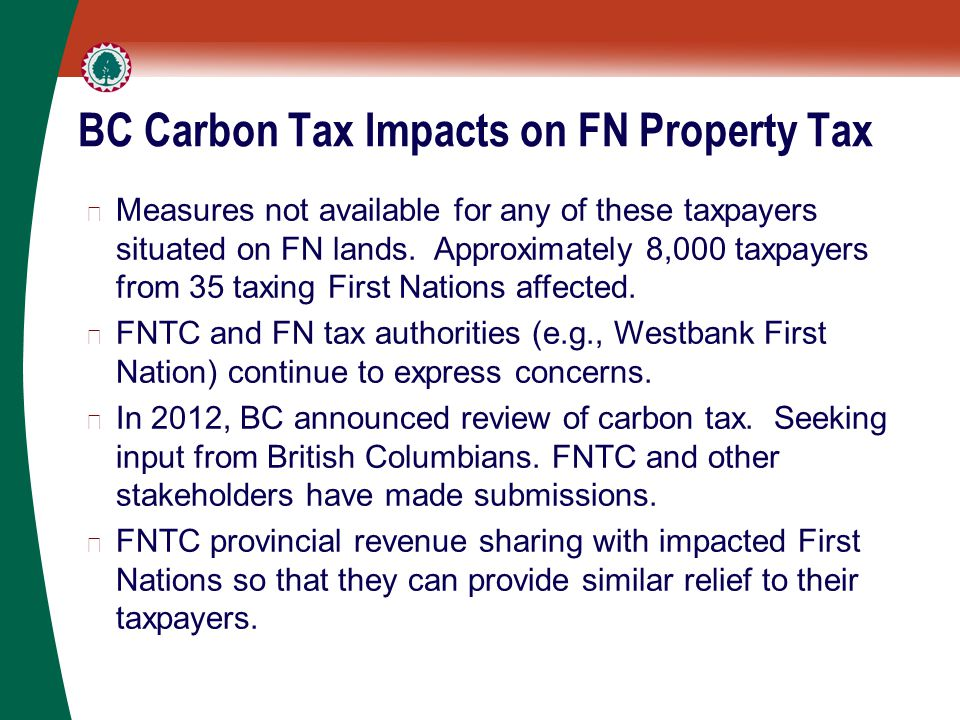 BC Carbon Tax Impacts on FN Property Tax ▶ Measures not available for any of these taxpayers situated on FN lands.