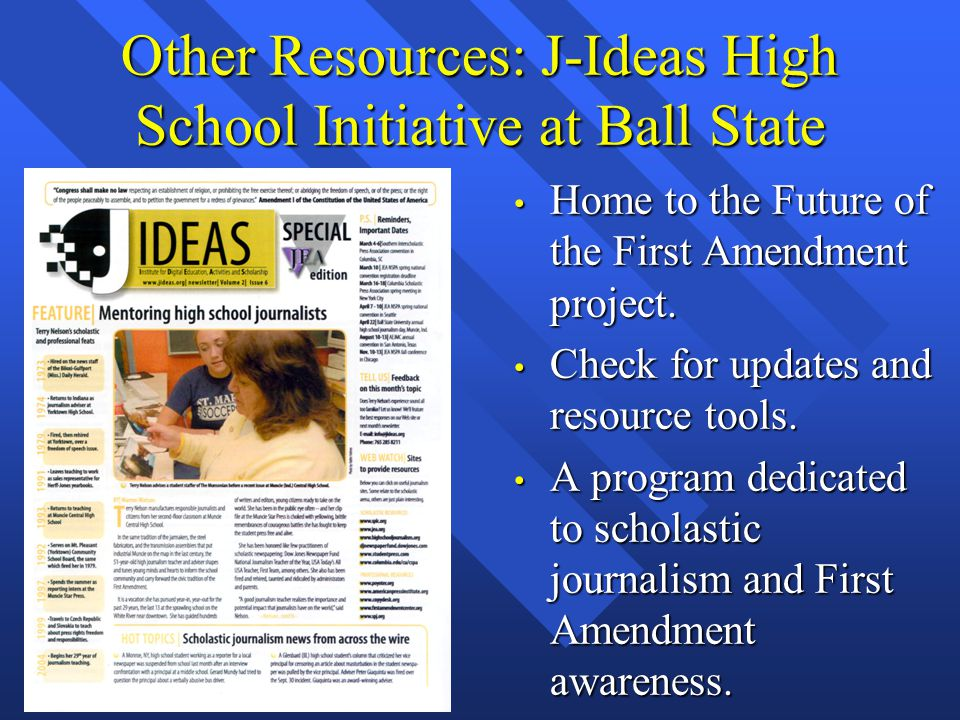 Other Resources: J-Ideas High School Initiative at Ball State Home to the Future of the First Amendment project.