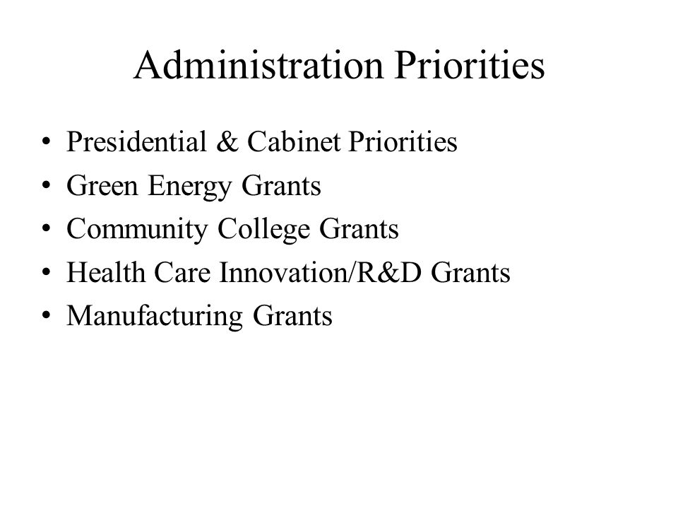 Administration Priorities Presidential & Cabinet Priorities Green Energy Grants Community College Grants Health Care Innovation/R&D Grants Manufacturing Grants