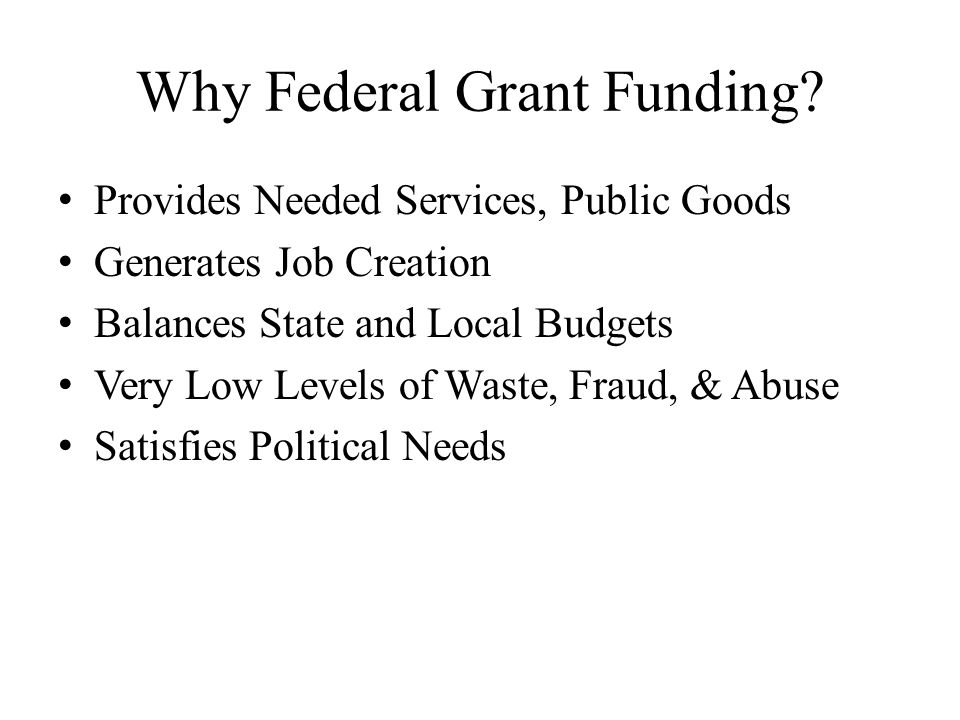 Why Federal Grant Funding.