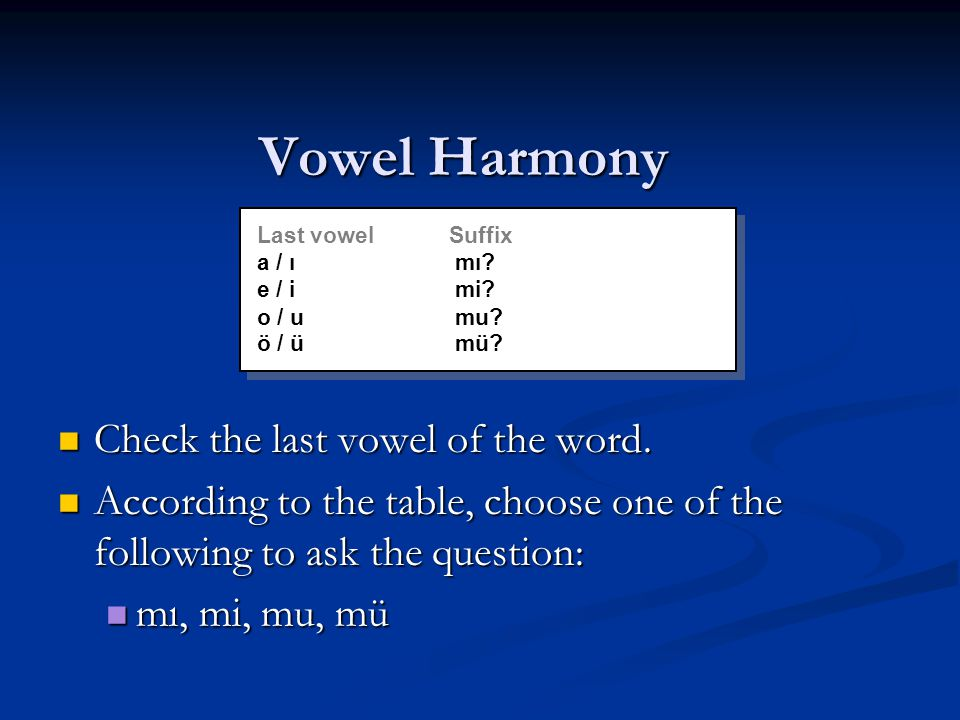Vowel Harmony Check the last vowel of the word. Check the last vowel of the word.