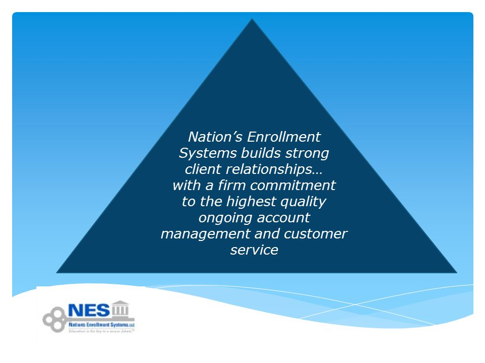 Nation's Enrollment Systems builds strong client relationships… with a firm commitment to the highest quality ongoing account management and customer service