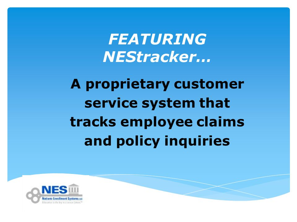 FEATURING NEStracker… A proprietary customer service system that tracks employee claims and policy inquiries