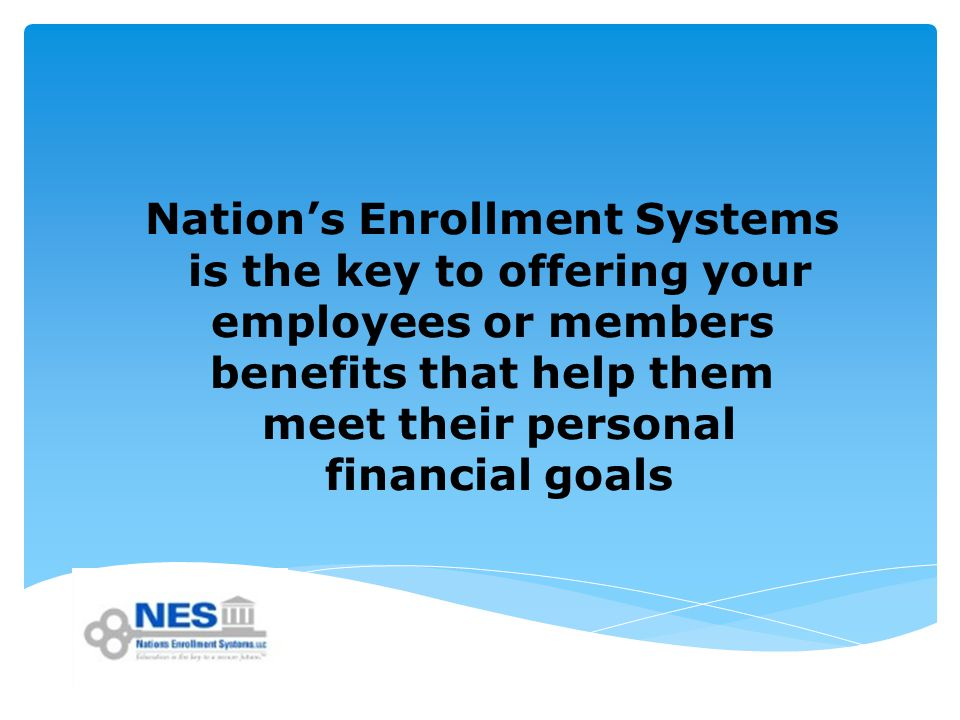 Nation's Enrollment Systems is the key to offering your employees or members benefits that help them meet their personal financial goals