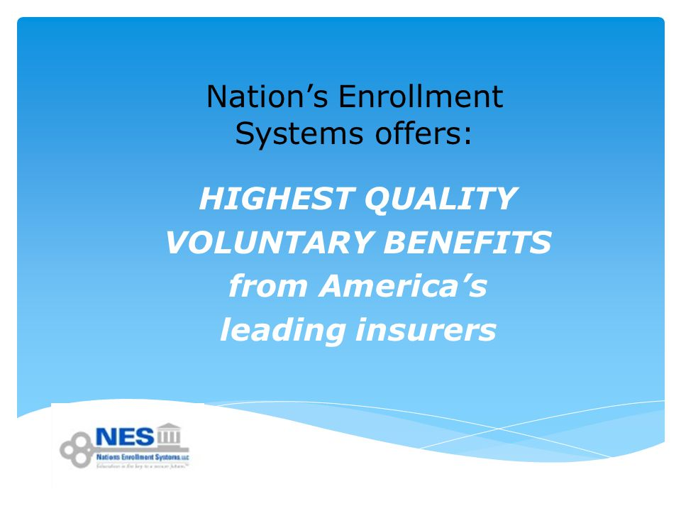 Nation's Enrollment Systems offers: HIGHEST QUALITY VOLUNTARY BENEFITS from America's leading insurers