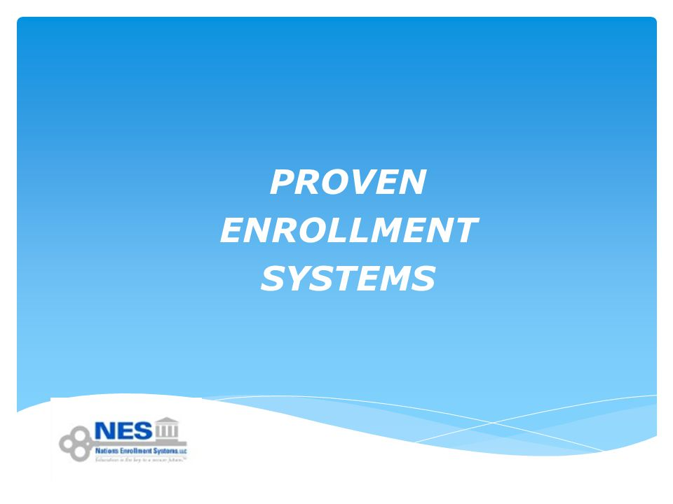 PROVEN ENROLLMENT SYSTEMS
