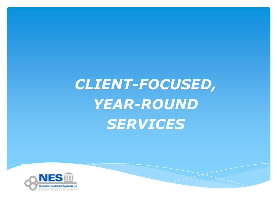 CLIENT-FOCUSED, YEAR-ROUND SERVICES