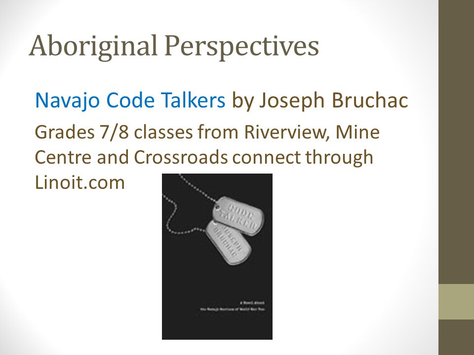 Aboriginal Perspectives Navajo Code Talkers by Joseph Bruchac Grades 7/8 classes from Riverview, Mine Centre and Crossroads connect through Linoit.com