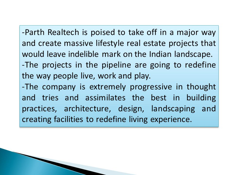 -Parth Realtech is poised to take off in a major way and create massive lifestyle real estate projects that would leave indelible mark on the Indian landscape.