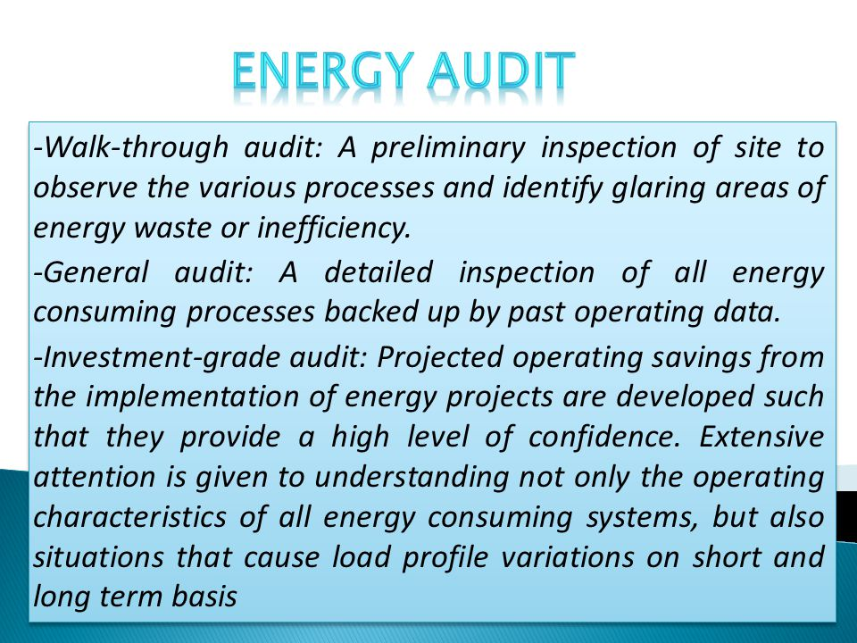 -Walk-through audit: A preliminary inspection of site to observe the various processes and identify glaring areas of energy waste or inefficiency.