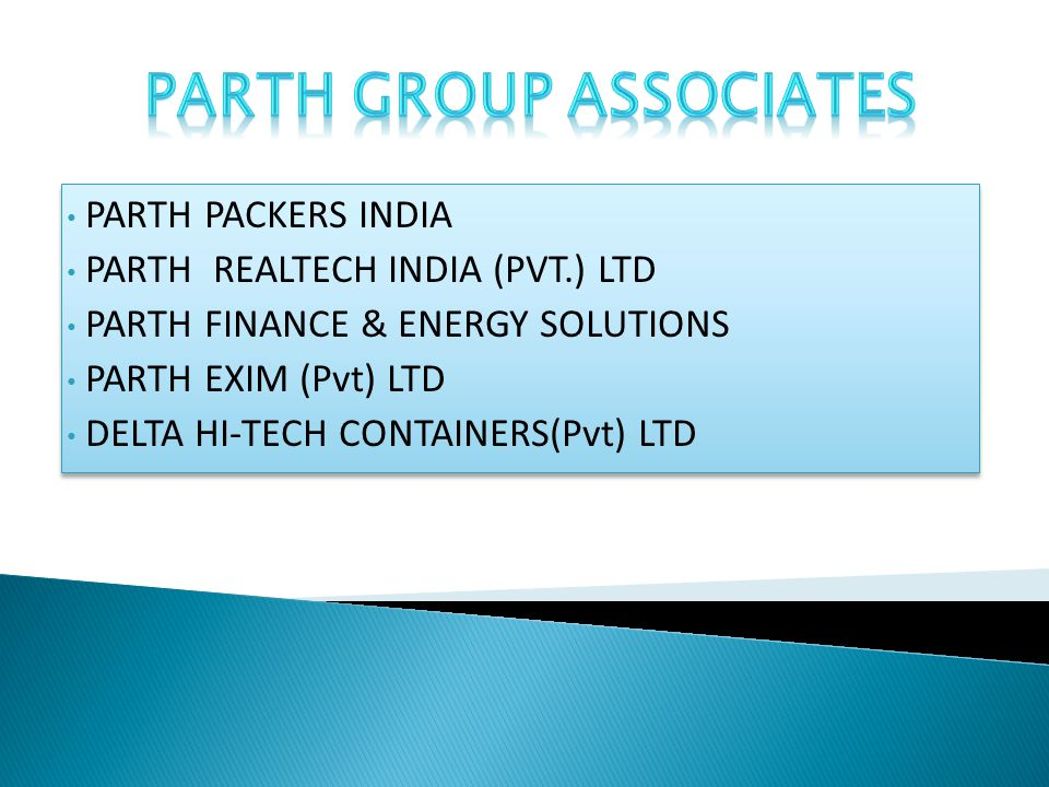 PARTH PACKERS INDIA PARTH REALTECH INDIA (PVT.) LTD PARTH FINANCE & ENERGY SOLUTIONS PARTH EXIM (Pvt) LTD DELTA HI-TECH CONTAINERS(Pvt) LTD PARTH PACKERS INDIA PARTH REALTECH INDIA (PVT.) LTD PARTH FINANCE & ENERGY SOLUTIONS PARTH EXIM (Pvt) LTD DELTA HI-TECH CONTAINERS(Pvt) LTD
