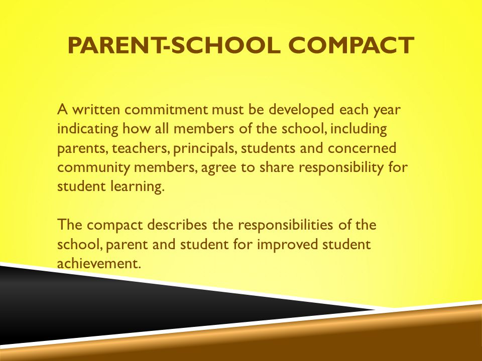 PARENT-SCHOOL COMPACT A written commitment must be developed each year indicating how all members of the school, including parents, teachers, principals, students and concerned community members, agree to share responsibility for student learning.