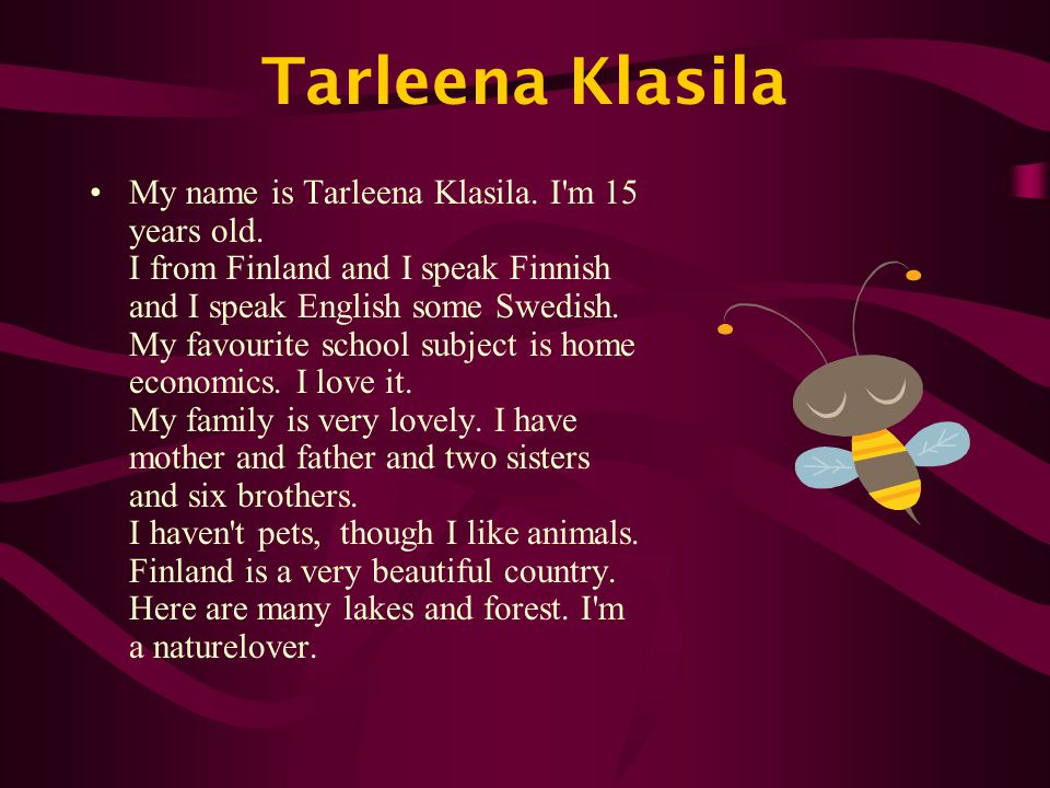 Tarleena Klasila My name is Tarleena Klasila. I m 15 years old.