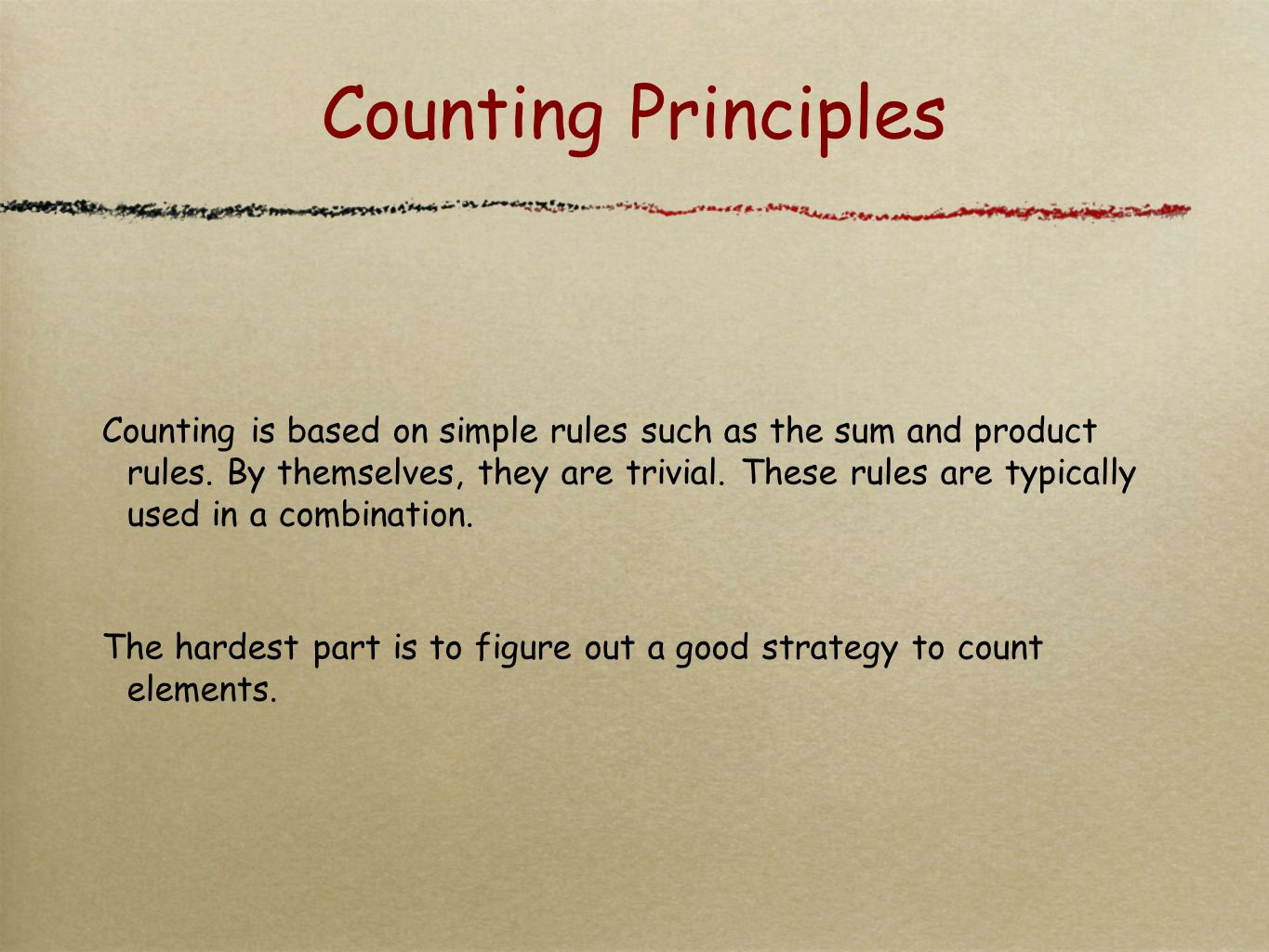 Counting Principles Counting is based on simple rules such as the sum and product rules.