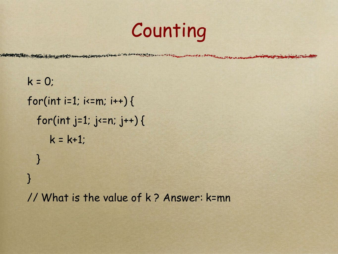 Counting k = 0; for(int i=1; i<=m; i++) { for(int j=1; j<=n; j++) { k = k+1; } // What is the value of k .