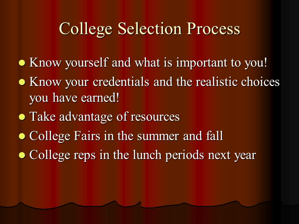 College Selection Process Know yourself and what is important to you.