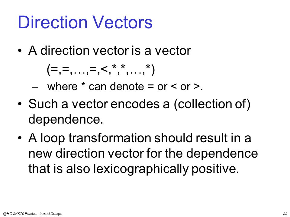@HC 5KK70 Platform-based Design55 Direction Vectors A direction vector is a vector (=,=, ,=,<,*,*, ,*) – where * can denote = or.