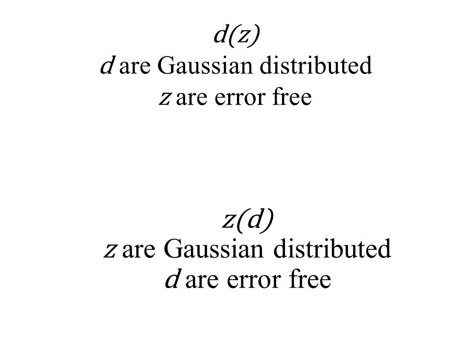 d(z) d are Gaussian distributed z are error free z(d) z are Gaussian distributed d are error free