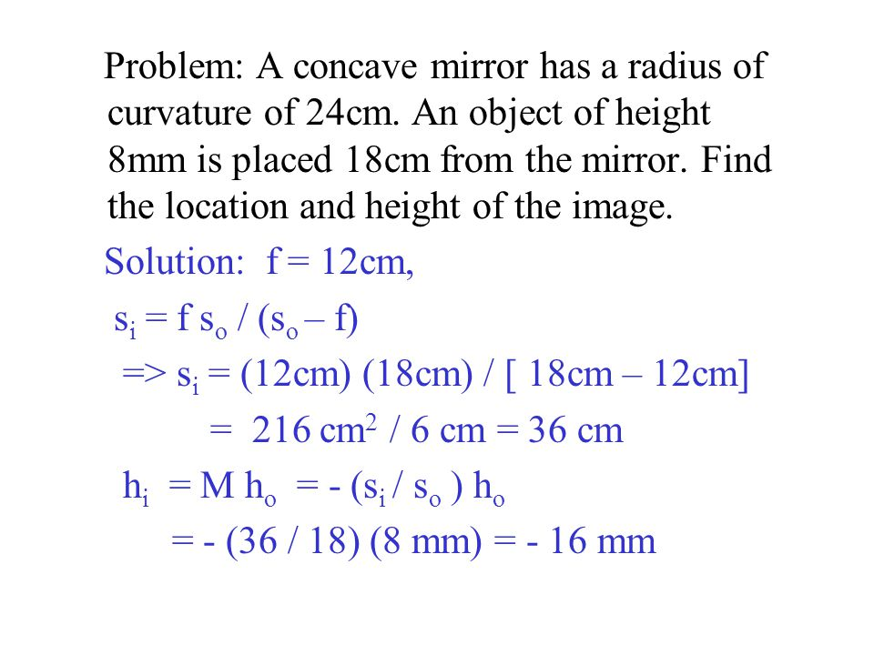 Problem: A concave mirror has a radius of curvature of 24cm.