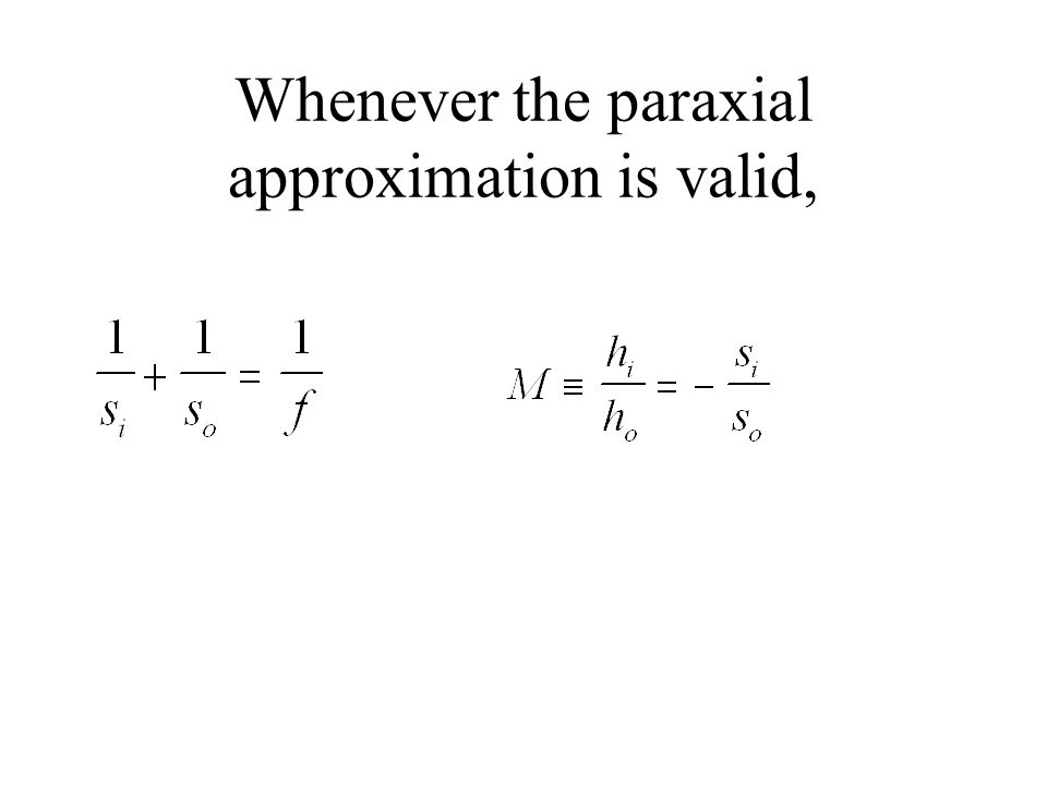 Whenever the paraxial approximation is valid,