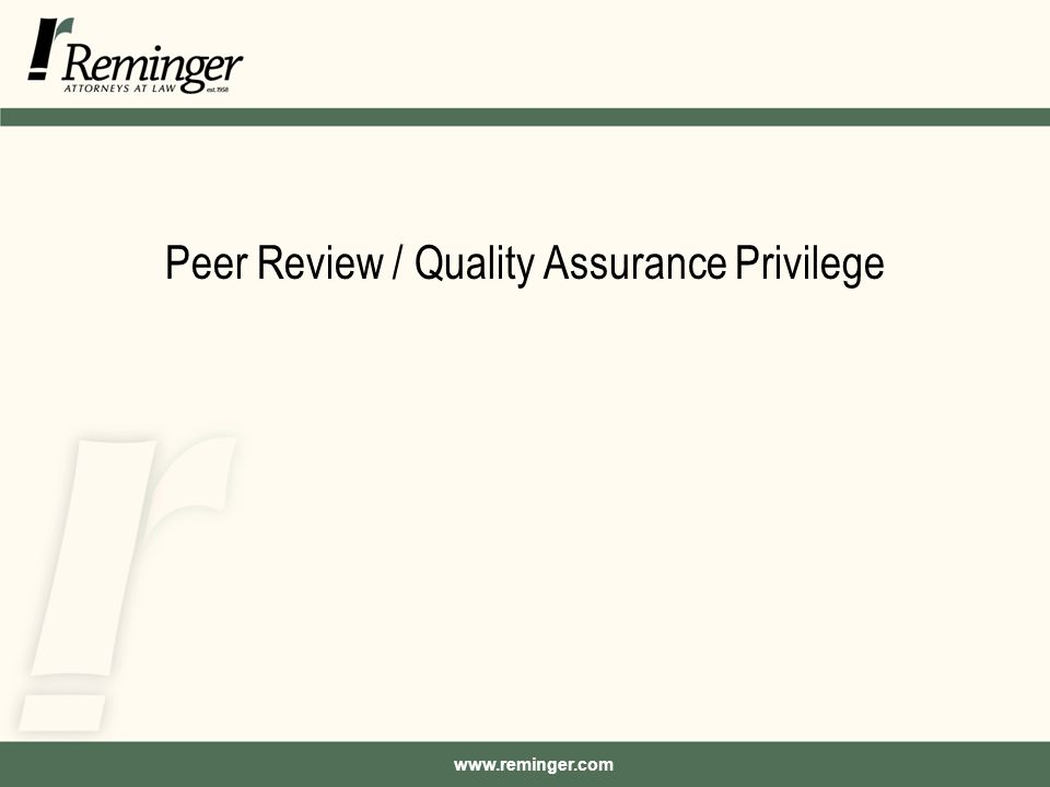 www.reminger.com Peer Review / Quality Assurance Privilege