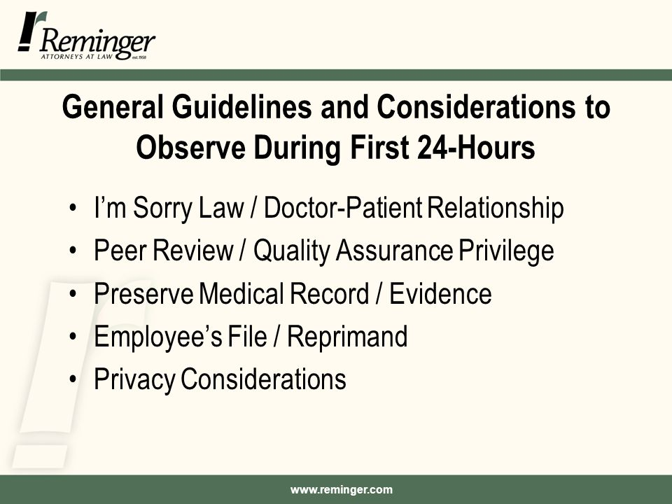 www.reminger.com General Guidelines and Considerations to Observe During First 24-Hours I'm Sorry Law / Doctor-Patient Relationship Peer Review / Quality Assurance Privilege Preserve Medical Record / Evidence Employee's File / Reprimand Privacy Considerations